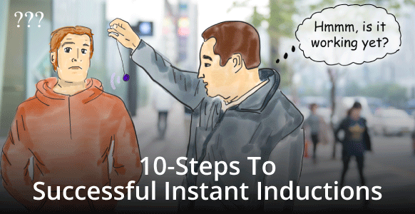 10-Step Process To Performing Instant Inductions And Avoiding A Street Hypnosis Mishap (Includes Demo & Infographic) – 2nd Edition