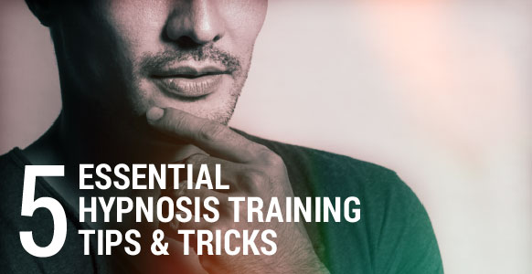 5 Essential Hypnosis Training  Tips & Tricks That Will Help You Be A Success As A Hypnotist