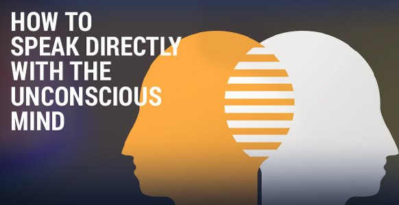 5 Highly Effective (And Creative) Ways To Isolate The Conscious Mind And Speak Directly With The Unconscious Mind
