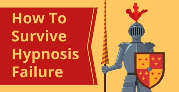 7 Ways To Survive Your First (And Big) Hypnosis Failure