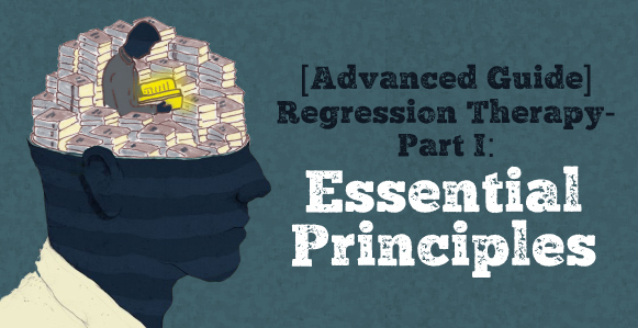 [ADVANCED GUIDE] How To Master Hypnotic Regression Therapy - Part I: Essential Principles To Profoundly Transform Your Subject's Emotional Trauma