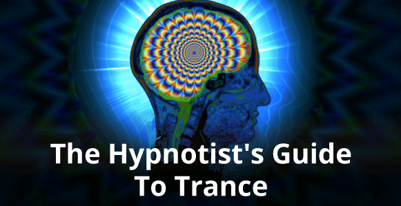 The Hypnotist's Guide To Trance: What It Is, How You Can Induce It & 7 Signs That Show You It's Happening