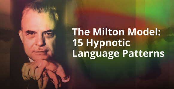 The Milton Model: 15 'Verbal Magic' Language Patterns For Faster Hypnotic Inductions