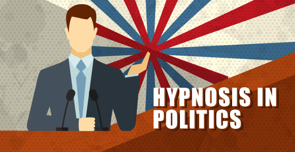 Hypnosis In Politics: 5 Hypnotic Language Techniques Used By Politicians To Stir Emotions, Form Perceptions and Gain Influence