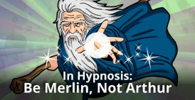 Want To Become A Great Conversational Hypnotist? Here's Why You Should Play The Role Of Merlin… Not King Arthur