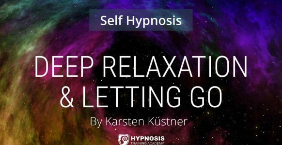 [AUDIO] Guided Self Hypnosis Induction With Master Hypnotist Karsten Küstner: Part 3 – Letting Go & Creating A Deep Connection With Your Inner World