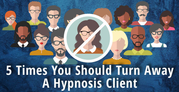 "5 Times You Should Absolutely Say ""No"" To Working With A Hypnotherapy Client: An Essential Guide For All Professional Hypnotists"